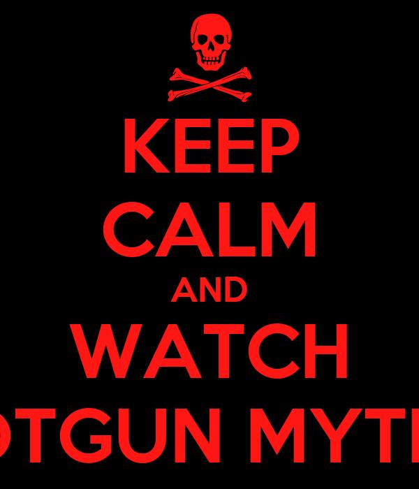 KEEP CALM AND WATCH SHOTGUN MYTHOS