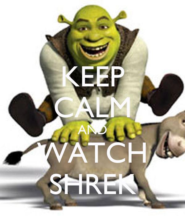 KEEP CALM AND WATCH SHREK