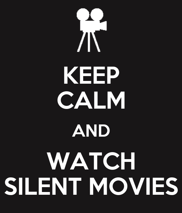KEEP CALM AND WATCH SILENT MOVIES