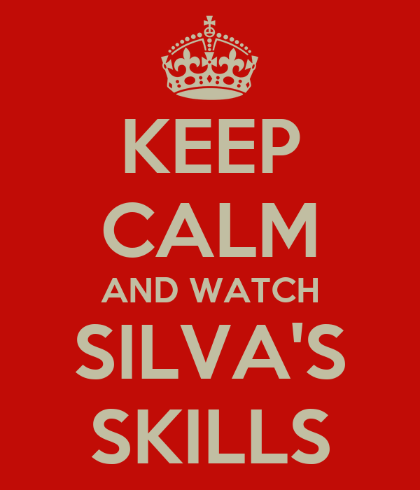KEEP CALM AND WATCH SILVA'S SKILLS