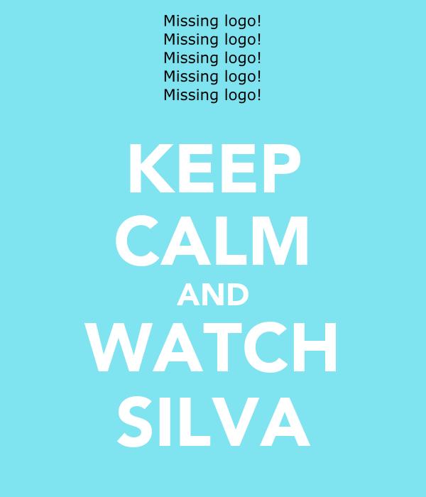KEEP CALM AND WATCH SILVA