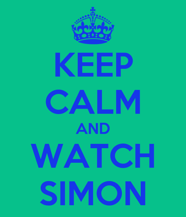 KEEP CALM AND WATCH SIMON