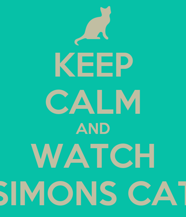 KEEP CALM AND WATCH SIMONS CAT