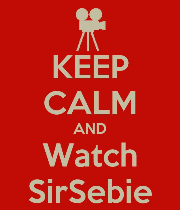 KEEP CALM AND Watch SirSebie