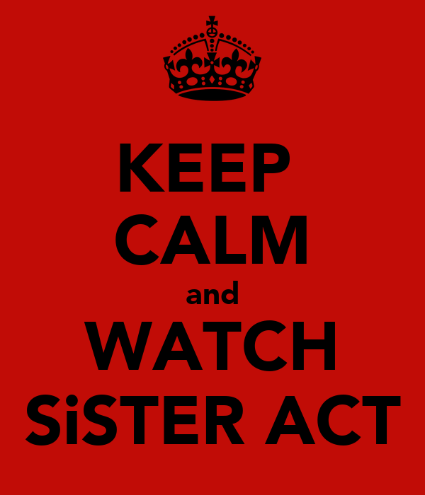 KEEP  CALM and WATCH SiSTER ACT