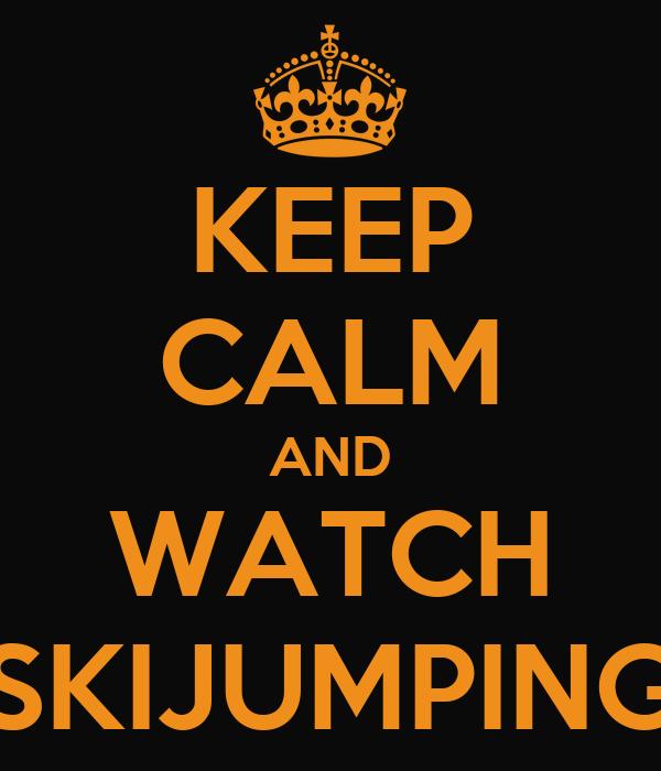 KEEP CALM AND WATCH SKIJUMPING