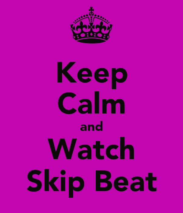 Keep Calm and Watch Skip Beat