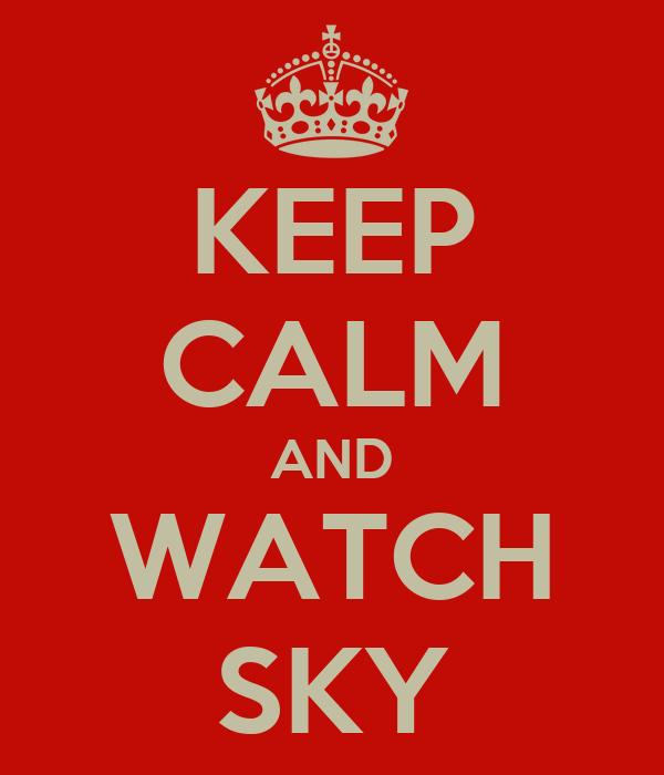 KEEP CALM AND WATCH SKY