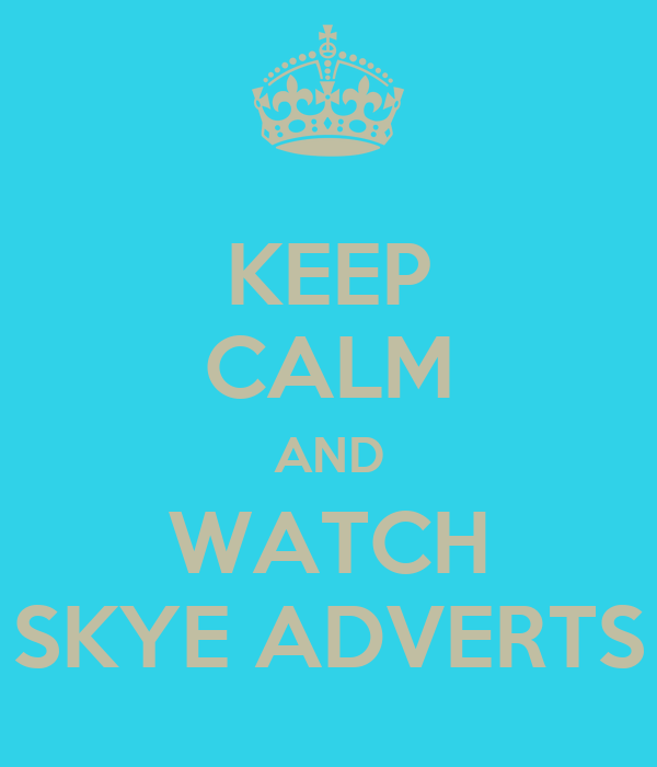 KEEP CALM AND WATCH SKYE ADVERTS