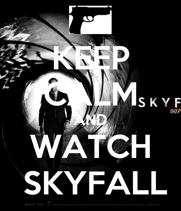 KEEP CALM AND WATCH  SKYFALL