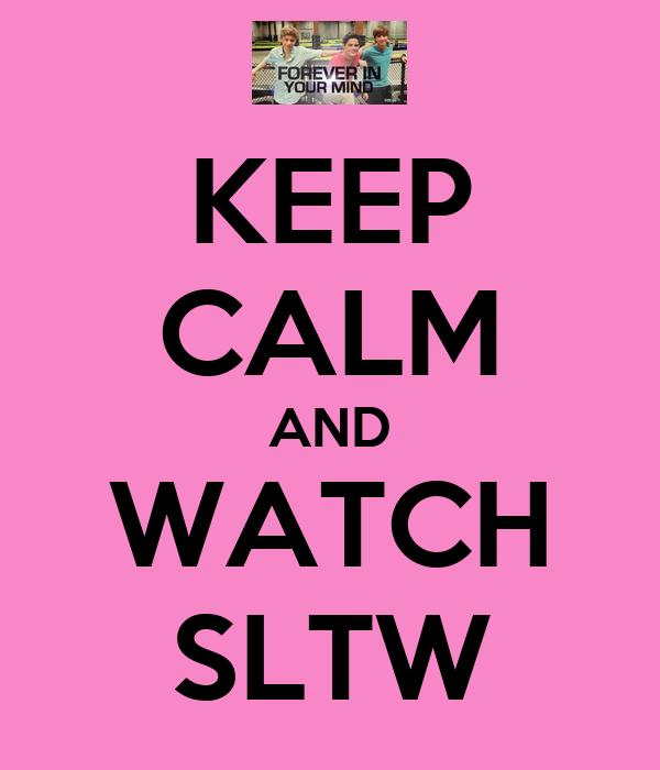 KEEP CALM AND WATCH SLTW