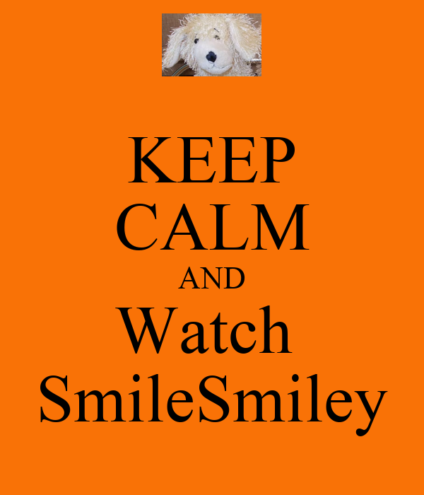 KEEP CALM AND Watch  SmileSmiley