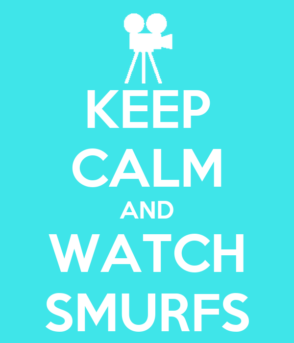 KEEP CALM AND WATCH SMURFS