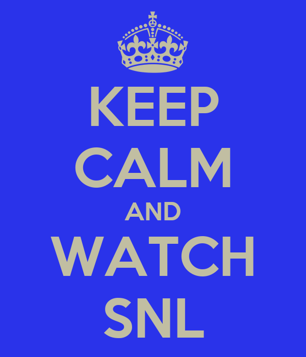 KEEP CALM AND WATCH SNL