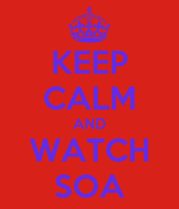 KEEP CALM AND WATCH SOA