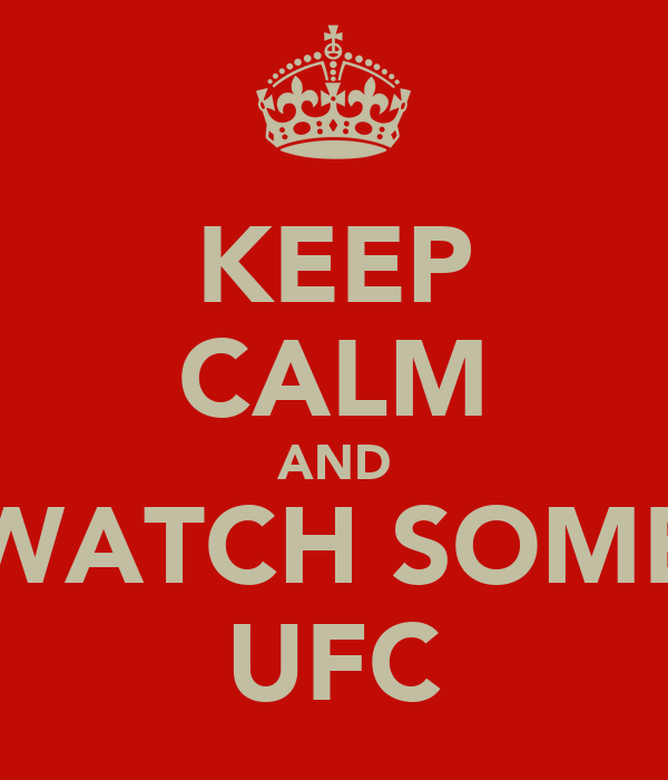 KEEP CALM AND WATCH SOME UFC