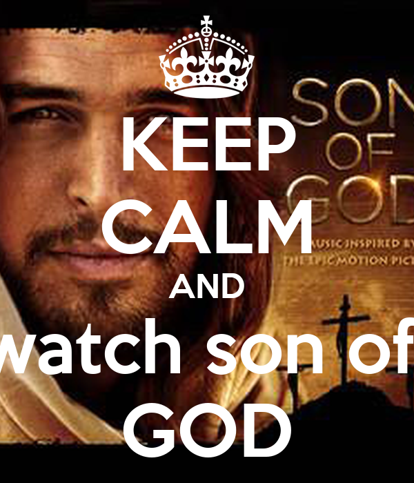 KEEP CALM AND watch son of  GOD