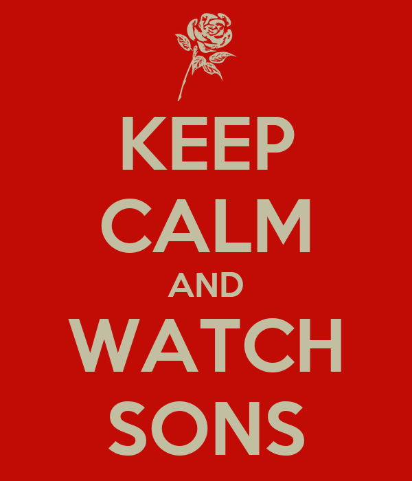 KEEP CALM AND WATCH SONS