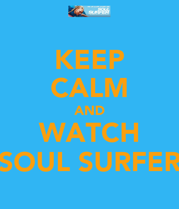 KEEP CALM AND WATCH SOUL SURFER