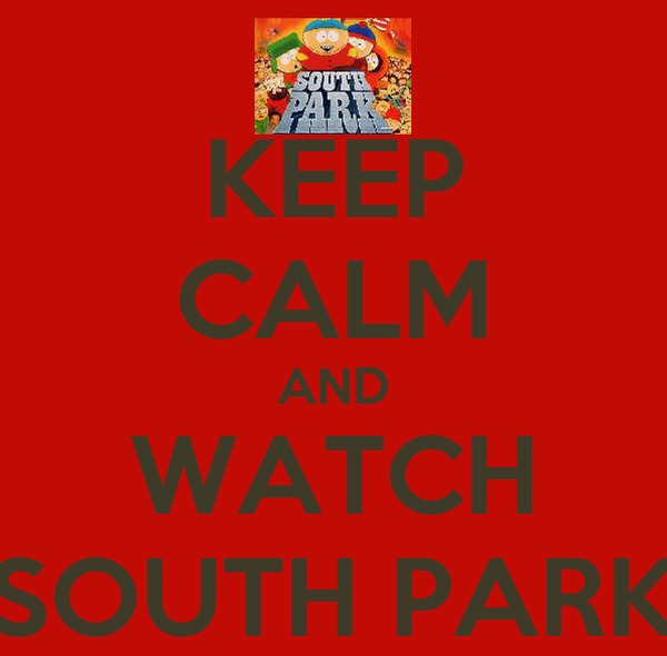 KEEP CALM AND WATCH SOUTH PARK