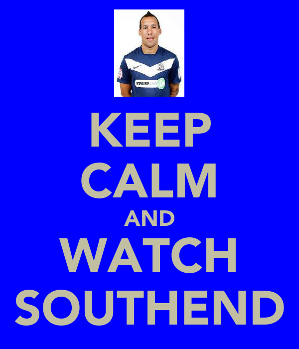 KEEP CALM AND WATCH SOUTHEND