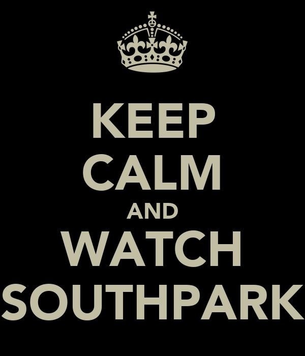 KEEP CALM AND WATCH SOUTHPARK
