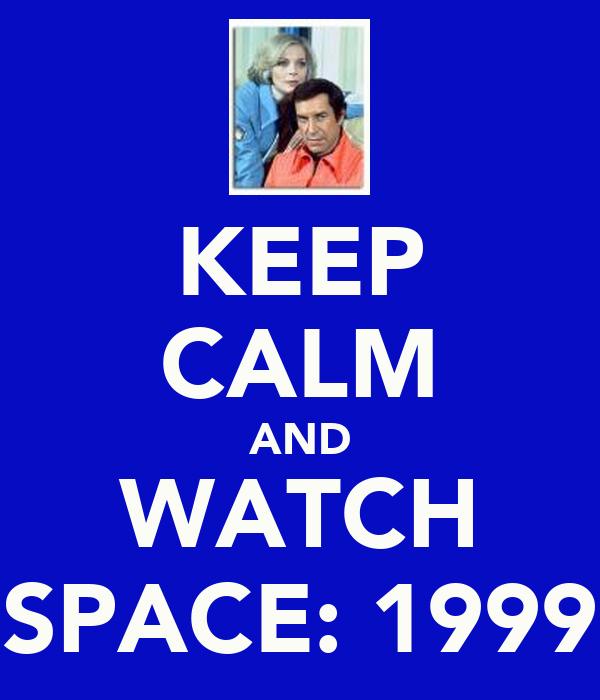 KEEP CALM AND WATCH SPACE: 1999