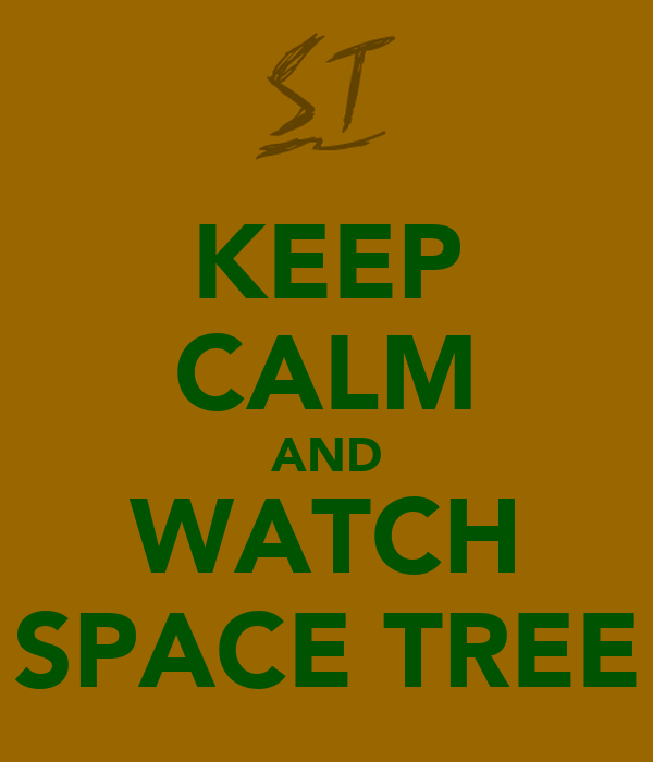 KEEP CALM AND WATCH SPACE TREE