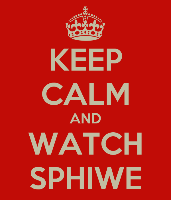 KEEP CALM AND WATCH SPHIWE