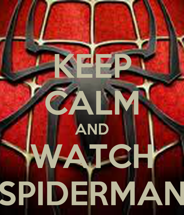 KEEP CALM AND WATCH SPIDERMAN