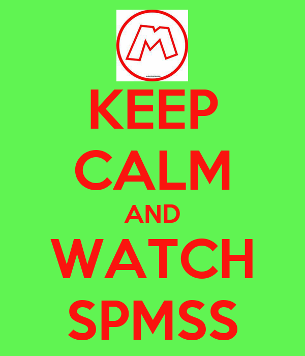 KEEP CALM AND WATCH SPMSS