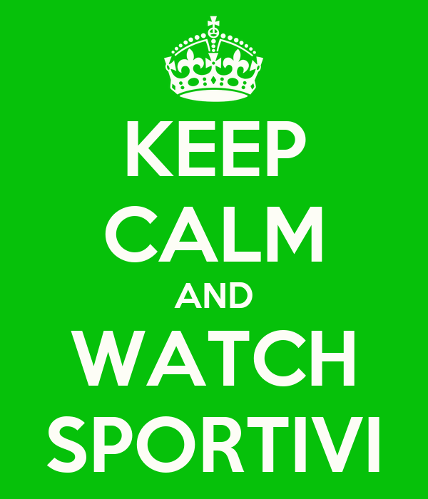 KEEP CALM AND WATCH SPORTIVI