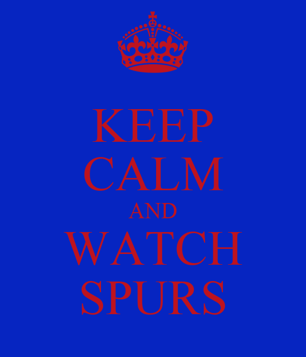 KEEP CALM AND WATCH SPURS
