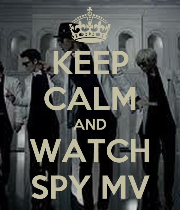 KEEP CALM AND WATCH SPY MV