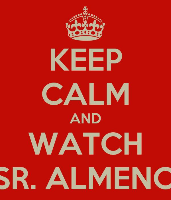 KEEP CALM AND WATCH SR. ALMENO