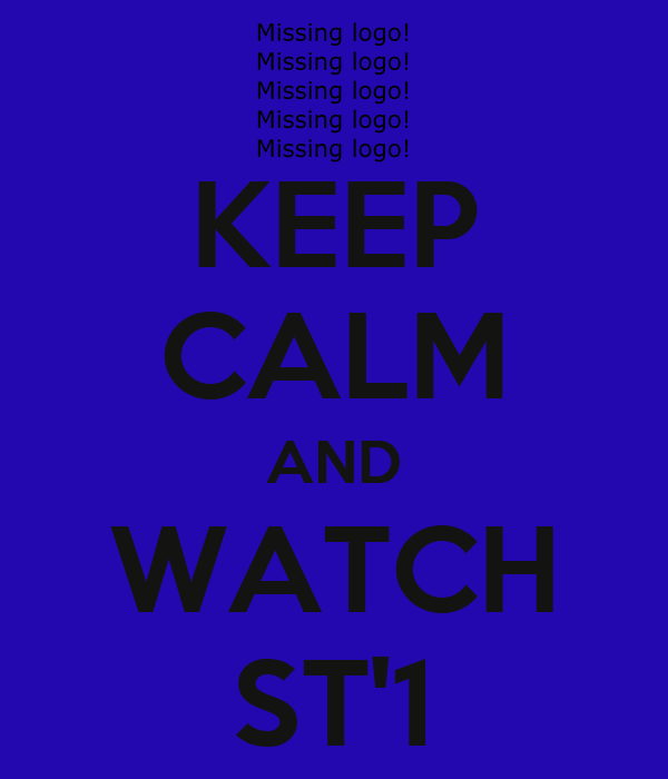 KEEP CALM AND WATCH ST'1