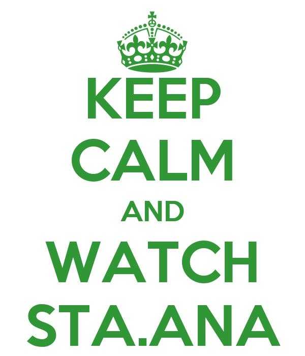 KEEP CALM AND WATCH STA.ANA