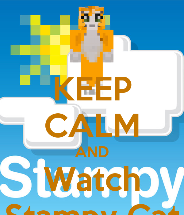 KEEP CALM AND Watch Stampy Cat