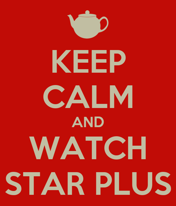 KEEP CALM AND WATCH STAR PLUS