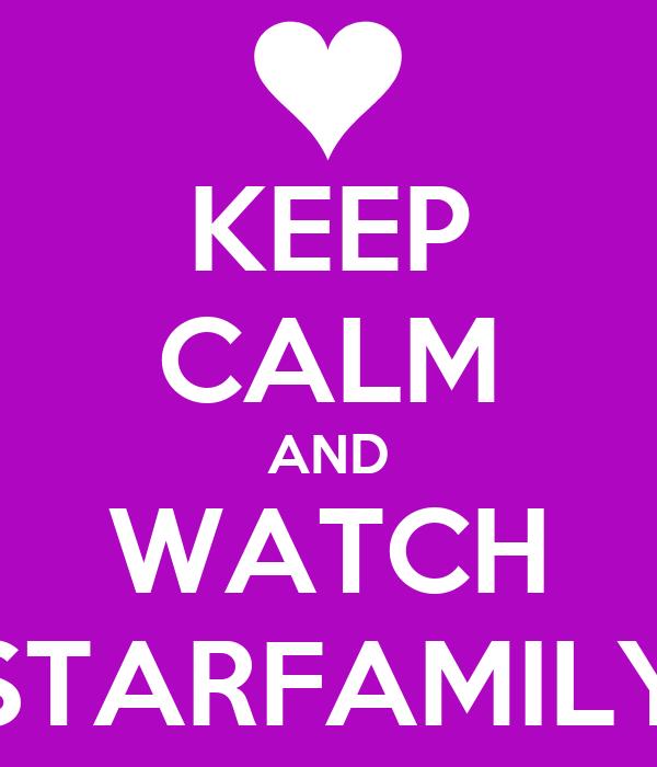 KEEP CALM AND WATCH STARFAMILY