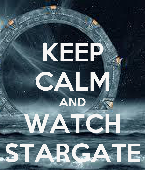 KEEP CALM AND WATCH STARGATE