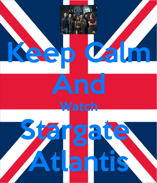 Keep Calm And Watch Stargate  Atlantis