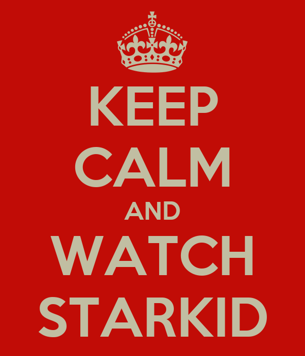 KEEP CALM AND WATCH STARKID