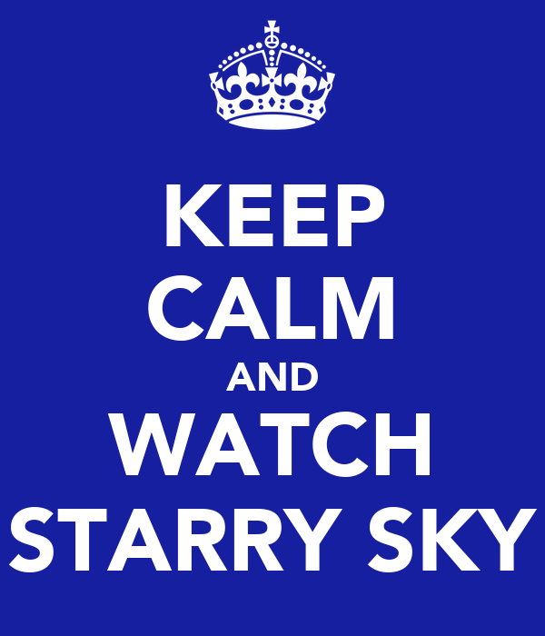 KEEP CALM AND WATCH STARRY SKY