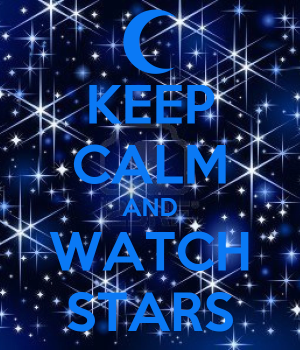 KEEP CALM AND WATCH STARS