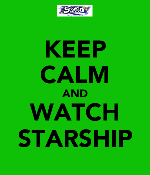 KEEP CALM AND WATCH STARSHIP