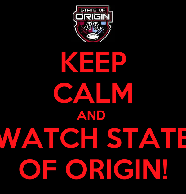 KEEP CALM AND  WATCH STATE OF ORIGIN!