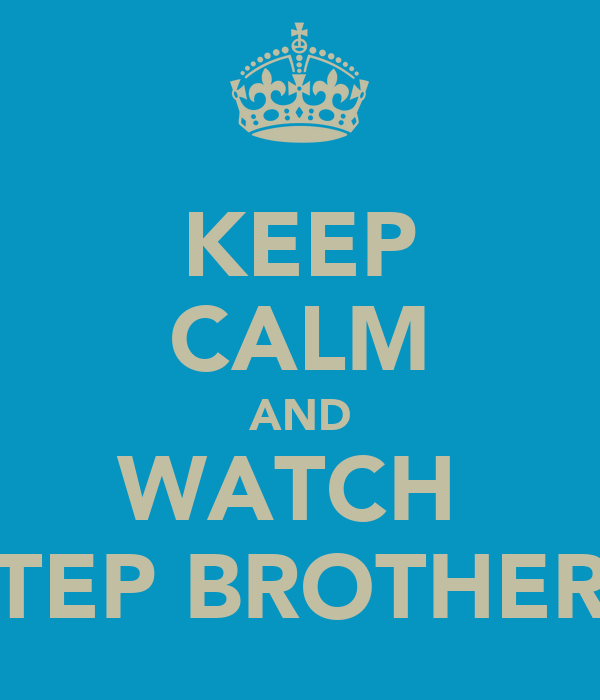 KEEP CALM AND WATCH  STEP BROTHERS