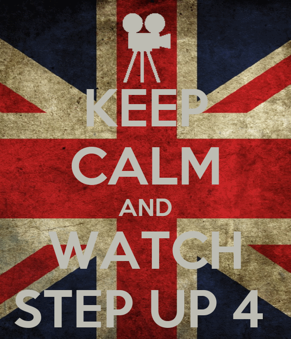 KEEP CALM AND WATCH STEP UP 4