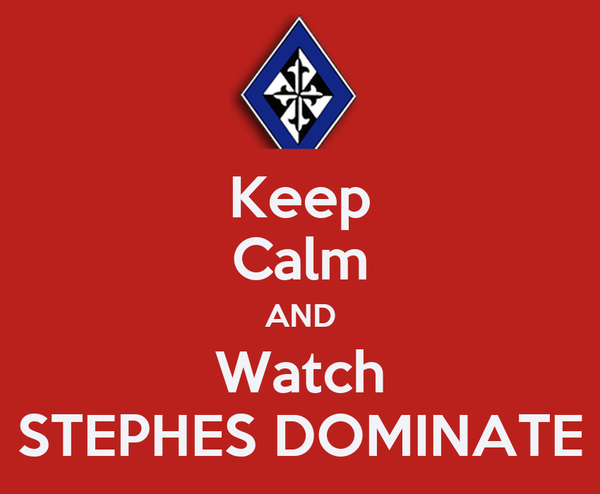 Keep Calm AND Watch STEPHES DOMINATE